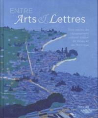 David Auberson et Ariane Devanthéry - Entre arts et lettres - Trois siècles de rayonnement culturel autour de Vevey et de Montreux.