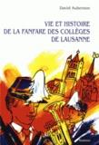 David Auberson - Vie et histoire de la fanfare des collèges de Lausanne.
