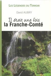 David Aubry - Il était une fois la Franche-Comté.