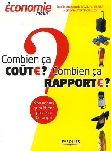 David Autissier et Jean-Baptiste Giraud - Combien ça coûte ? Combien ça rapporte ? - Nos achats quotidiens passés à la loupe.