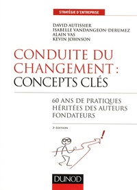 David Autissier et Isabelle Vandangeon-Derumez - Conduite du changement : concepts clés - 60 ans de pratiques héritées des auteurs fondateurs.