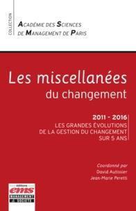 David Autissier et Jean-Marie Peretti - Les miscellanées du changement - 2011 - 2016, les grandes évolutions de la gestion du changement sur 5 ans.