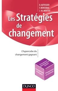 David Autissier et Faouzi Bensebaa - Les stratégies de changement - L'hypercube du changement gagnant.