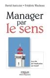 David Autissier et Frédéric Wacheux - Manager par le sens - Les clés de l'implication au travail.