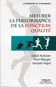 David Autissier et Yvon Mougin - Mesurer la performance de la fonction qualité.