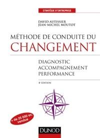 David Autissier et Jean-Michel Moutot - Méthode de conduite du changement - 4e éd. - Diagnostic, Accompagnement, Performance.
