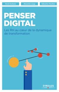 David Autissier et Alexandra Lange - Penser digital - Les RH au coeur de la dynamique de transformation.