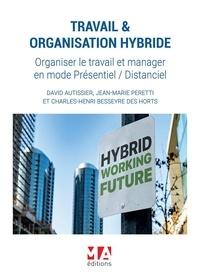 David Autissier et Jean-Marie Peretti - Travail & organisation hybride - Organiser le travail et manager en mode présentiel / distanciel.