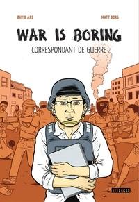 David Axe et Matt Bors - War is boring.