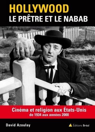 David Azoulay - Hollywood : le prêtre et le nabab - Cinéma et religion aux Etats-Unis de 1934 aux années 2000.