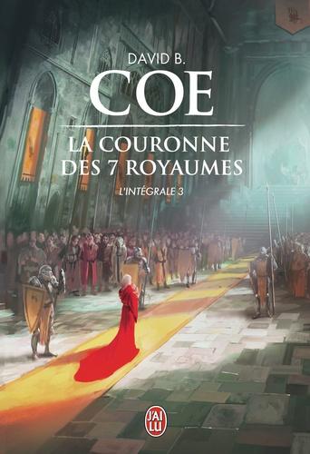David B. Coe - La couronne des 7 royaumes L'intégrale Tome 3 : .