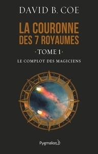 David-B Coe - La couronne des 7 royaumes Tome 1 : Le complot des magiciens.