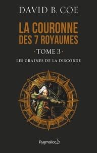 David-B Coe - La couronne des 7 royaumes Tome 3 : Les graines de la discorde.
