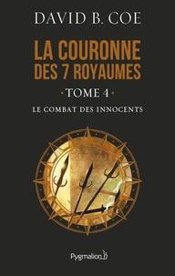 David-B Coe - La couronne des 7 royaumes Tome 4 : Le combat des innocents.