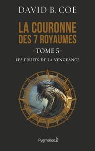 David B. Coe - La couronne des 7 royaumes Tome 5 : Les fruits de la vengeance.