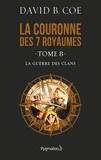 David B. Coe - La couronne des 7 royaumes Tome 8 : La guerre des clans.