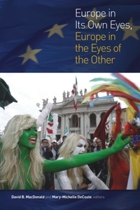 David B. MacDonald et Mary-Michelle DeCoste - Europe in Its Own Eyes, Europe in the Eyes of the Other.