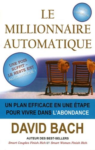 David Bach - Le millionnaire automatique - Un plan efficace en une étape pour vivre dans l'abondance.