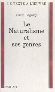 David Baguley et Henri Mitterand - Le naturalisme et ses genres.