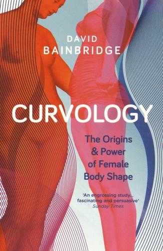 David Bainbridge - Curvology - The Origin and Power of Female Body Shape.