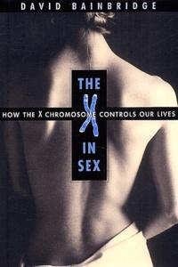 David Bainbridge - The X in sexe - How the X chromosome controls our lives.