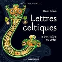 David Balade - Lettres celtiques à connaitre et créer.