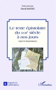 David Banks - Le texte épistolaire du XVIIe siècle à nos jours - Aspects linguistiques.