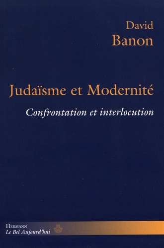 David Banon - Judaïsme et modernité - Confrontation et interlocution.