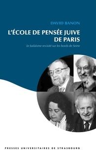 David Banon - L'Ecole de pensée juive de Paris - Le judaïsme revisité sur les bords de Seine.
