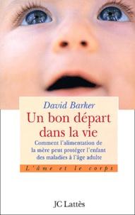 David Barker - Un bon départ dans la vie - Comment l'alimentation de la mère peut protéger des maladies à l'âge adulte.
