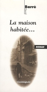 David Barré - La maison habitée....