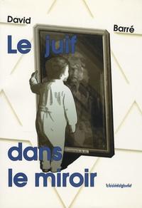 David Barré - Le Juif dans le miroir - Bruissements de vie.