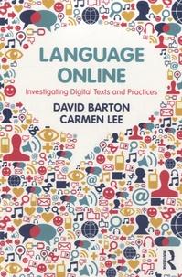 David Barton et Carmen Lee - Language Online - Investigating Digital Texts and Pratices.