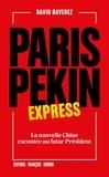 David Baverez - Paris-Pékin express - La nouvelle Chine racontée au futur Président.