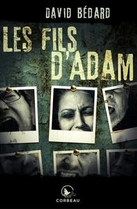 David Bédard - Les fils d'Adam.