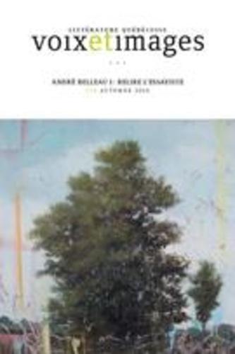 Voix et Images. Vol. 42 No. 1, Automne 2016. André Belleau I: relire l'essayiste