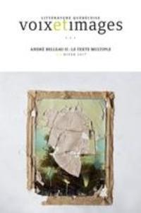 David Bélanger et Jean-François Chassay - Voix et Images  : Voix et Images. Vol. 42 No. 2, Hiver 2017 - André Belleau II: le texte multiple.