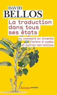 David Bellos - La traduction dans tous ses états ou comment on inventa l'arbre à vodka et autres merveilles.