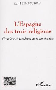 David Bensoussan - L'Espagne des trois religions - Grandeur et décadence de la convivencia.