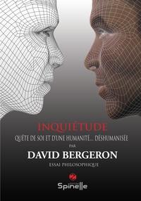 David Bergeron - Inquiétude - Quête de soi et d'une humanité déshumanisée.