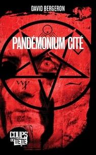 David Bergeron - Pandémonium cité.