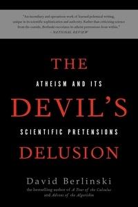 David Berlinski - The Devil's Delusion - Atheism and its Scientific Pretensions.