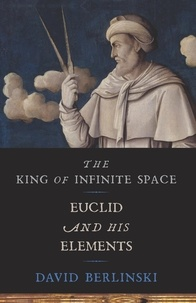 David Berlinski - The King of Infinite Space - Euclid and His Elements.