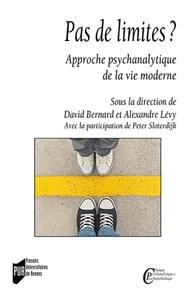 David Bernard et Alexandre Lévy - Pas de limites ? - Approche psychanalytique de la vie moderne.