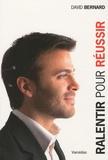 David Bernard - Ralentir pour réussir - L'art d'avancer plus vite, plus loin et plus facilement.