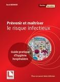 David Bernier - Prévenir et maîtriser le risque infectieux - Guide pratique d'hygiène hospitalière.