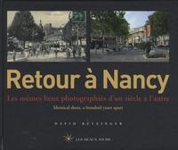 David Betzinger - Retour à Nancy - Les mêmes lieux photographiés d'un siècle à l'autre.