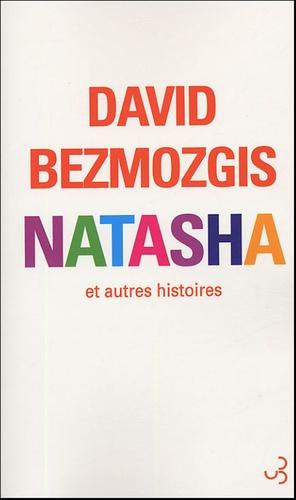 David Bezmozgis - Natasha et autres histoires.