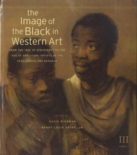 """David Bindman et Henry-Louis Jr Gates - The Image of the Black in Western Art - Volume III: From the """"Age of Discovery"""" to the Age of Abolition, Part 1: Artists of the Renaissance and Baroque."""