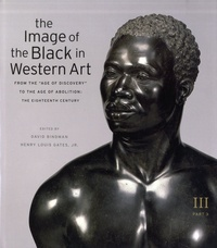 """David Bindman et Henry Louis Gates - The Image of the Black in Western Art - Volume III: From the """"Age of Discovery"""" to the Age of Abolition, Part 3: The Eighteenth Century."""